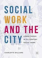 Social Work And The City: Urban Themes In 21st-Century Social Work