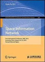 Space Information Networks: First International Conference, Sinc 2016, Kunming, China, August 24-25, 2016. Revised Selected Papers (Communications In Computer And Information Science)