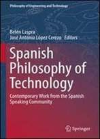 Spanish Philosophy Of Technology: Contemporary Work From The Spanish Speaking Community (Philosophy Of Engineering And Technology)