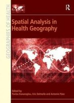 Spatial Analysis In Health Geography (Geographies Of Health Series)