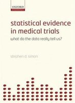 Statistical Evidence In Medical Trials: Mountain Or Molehill, What Do The Data Really Tell Us?