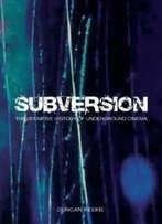 Subversion: The Definitive History Of Underground Cinema
