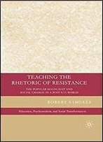 Teaching The Rhetoric Of Resistance: The Popular Holocaust And Social Change In A Post-9/11 World (Education, Psychoanalysis, And Social Transformation)