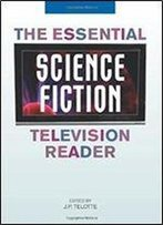 The Essential Science Fiction Television Reader (Essential Reader Contemporary Media And Culture)