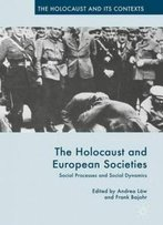 The Holocaust And European Societies: Social Processes And Social Dynamics (The Holocaust And Its Contexts)