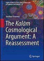 The Kalam Cosmological Argument: A Reassessment (Sophia Studies In Cross-Cultural Philosophy Of Traditions And Cultures)