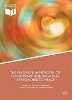 The Palgrave Handbook Of Disciplinary And Regional Approaches To Peace (Palgrave Handbooks)