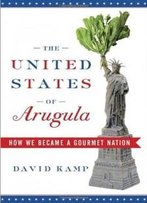 The United States Of Arugula: How We Became A Gourmet Nation