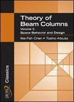 Theory Of Beam-Columns, Volume 2: Space Behavior And Design (J Ross Publishing Classics)