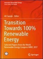 Transition Towards 100% Renewable Energy: Selected Papers From The World Renewable Energy Congress Wrec 2017 (Innovative Renewable Energy)
