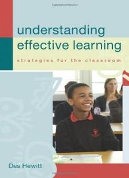 Understanding Effective Learning: Strategies For The Classroom