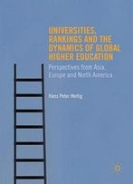 Universities, Rankings And The Dynamics Of Global Higher Education: Perspectives From Asia, Europe And North America