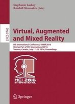 Virtual, Augmented And Mixed Reality: 8th International Conference, Vamr 2016, Held As Part Of Hci International 2016, Toronto, Canada, July 17-22, ... (Lecture Notes In Computer Science)