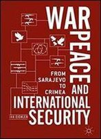 War, Peace And International Security: From Sarajevo To Crimea
