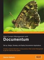 Web Content Management With Documentum: Setup, Design, Develop, And Deploy Documentum Applications