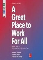 A Great Place To Work For All: Better For Business. Better For People. Better For The World