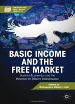 Basic Income And The Free Market: Austrian Economics And The Potential For Efficient Redistribution (Exploring The Basic Income Guarantee)