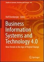 Business Information Systems And Technology 4.0: New Trends In The Age Of Digital Change (Studies In Systems, Decision And Control)