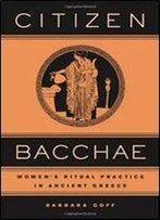 Citizen Bacch: Womens Ritual Practice In Ancient Greece
