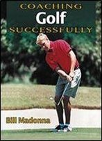 Coaching Golf Successfully (Coaching Successfully Series)