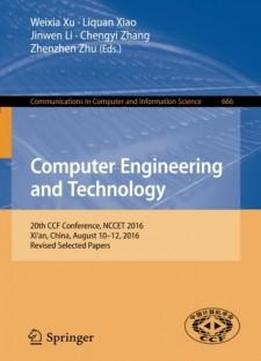 Computer Engineering And Technology: 20th Ccf Conference, Nccet 2016, Xi'an, China, August 10-12, 2016, Revised Selected Papers (communications In Computer And Information Science)