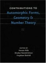 Contributions To Automorphic Forms, Geometry, And Number Theory: A Volume In Honor Of Joseph Shalika