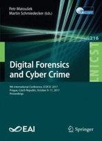 Digital Forensics And Cyber Crime: 9th International Conference, Icdf2c 2017, Prague, Czech Republic, October 9-11, 2017, Proceedings (Lecture Notes ... And Telecommunications Engineering)
