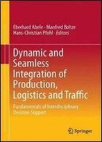 Dynamic And Seamless Integration Of Production, Logistics And Traffic: Fundamentals Of Interdisciplinary Decision Support