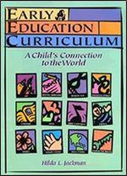 Early Education Curriculum: A Child's Connection To The World 1st Edition