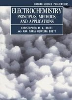Electrochemistry: Principles, Methods, And Applications (Oxford Science Publications)