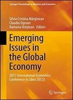 Emerging Issues In The Global Economy: 2017 International Economics Conference In Sibiu (Iecs) (Springer Proceedings In Business And Economics)