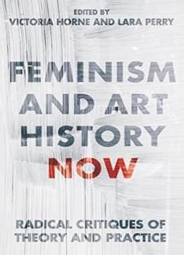 feminism and art history Studies feminist art, feminist art history, and women artists mary d  garrard is an art historian whose work has combined italian renaissance art  with.