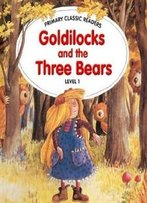 Goldilocks And The Three Bears (Primary Classic Readers: Level 1)