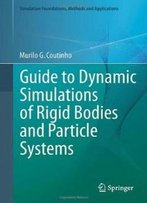Guide To Dynamic Simulations Of Rigid Bodies And Particle Systems (Simulation Foundations, Methods And Applications)