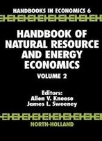 Handbook Of Natural Resource And Energy Economics, Volume 2 (Handbook Of Natural Resource & Energy Economics)