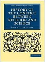 History Of The Conflict Between Religion And Science (Cambridge Library Collection - Science And Religion)