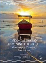 Indo-Caribbean Feminist Thought: Genealogies, Theories, Enactments (New Caribbean Studies)