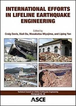 International Efforts In Lifeline Earthquake Engineering: Proceedings Of The Sixth China-japan-us Trilateral Symposium On Lifeline Earthquake Engineering (tclee Monograph Series)