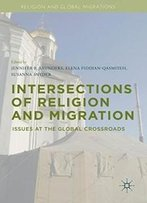 Intersections Of Religion And Migration: Issues At The Global Crossroads (Religion And Global Migrations)