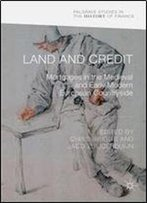 Land And Credit: Mortgages In The Medieval And Early Modern European Countryside (Palgrave Studies In The History Of Finance)