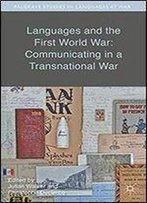 Languages And The First World War: Communicating In A Transnational War (Palgrave Studies In Languages At War)