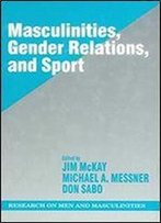Masculinities, Gender Relations, And Sport (Sage Series On Men And Masculinity)