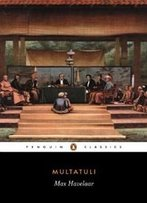 Max Havelaar: Or The Coffee Auctions Of The Dutch Trading Company (Penguin Classics)