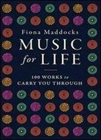Music For Life: 100 Classical Works To Carry You Through