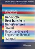 Nano-Scale Heat Transfer In Nanostructures: Toward Understanding And Engineering Thermal Transport (Springerbriefs In Applied Sciences And Technology)