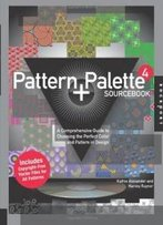 Pattern And Palette Sourcebook 4: A Comprehensive Guide To Choosing The Perfect Color And Pattern In Design