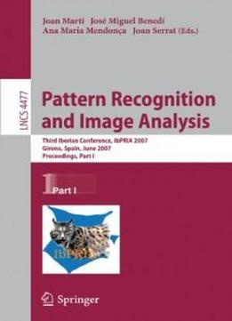 Pattern Recognition And Image Analysis: Third Iberian Conference, Ibpria 2007, Girona, Spain, June 6-8, 2007, Proceedings, Part I (lecture Notes In Computer Science)