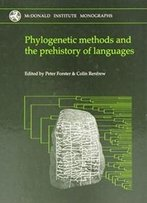 Phylogenetic Methods And The Prehistory Of Languages (Mcdonald Institute Monographs)