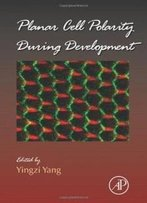 Planar Cell Polarity During Development, Volume 101 (Current Topics In Developmental Biology)