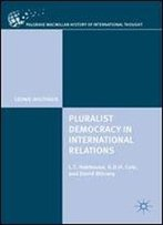 Pluralist Democracy In International Relations: L.T. Hobhouse, G.D.H. Cole, And David Mitrany (The Palgrave Macmillan History Of International Thought)